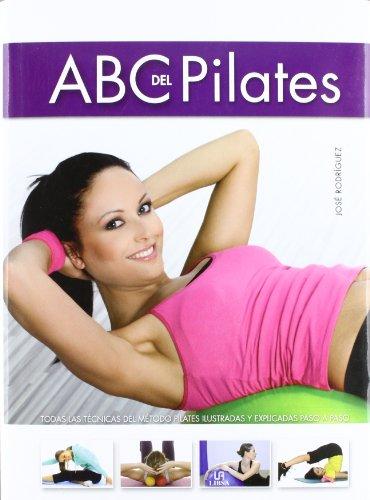 ABC del pilates / ABC's of Pilates: Todas Las Tecnicas Del MTtodo Pilates Ilustradas Y Explicadas Paso a Paso / All Pilates Techniques Illustrated and Explained Step by Step  2012 edition cover