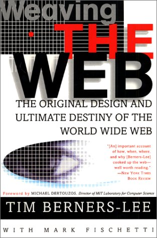 Weaving the Web The Original Design and Ultimate Destiny of the World Wide Web  2000 edition cover
