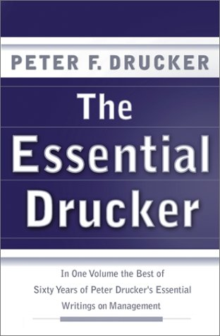 Essential Drucker In One Volume the Best of Sixty Years of Peter Drucker's Essential Writings on Management  2001 edition cover