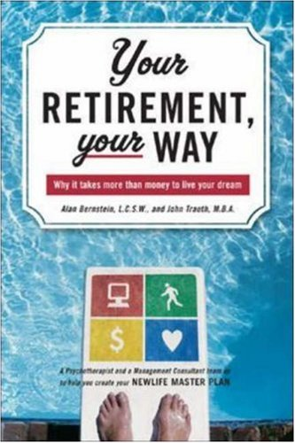 Your Retirement, Your Way Why It Takes More Than Money to Live Your Dream  2007 9780071467872 Front Cover
