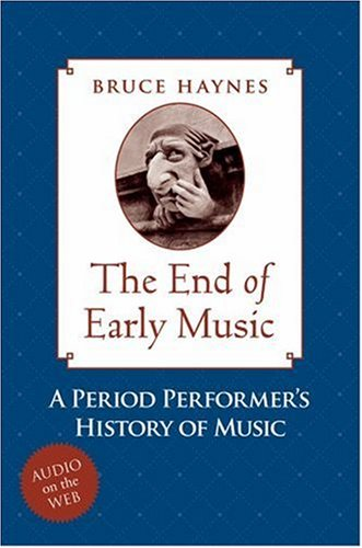 End of Early Music A Period Performer's History of Music for the Twenty-First Century  2007 (Annotated) 9780195189872 Front Cover