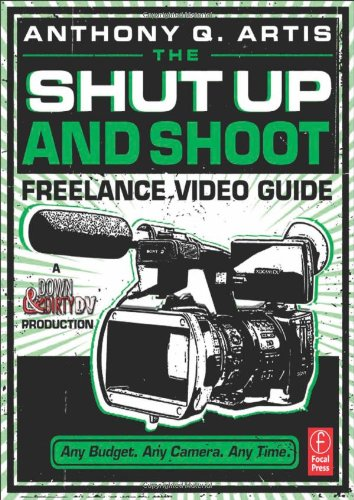 Shut up and Shoot Freelance Video Guide A down and Dirty DV Production  2012 edition cover