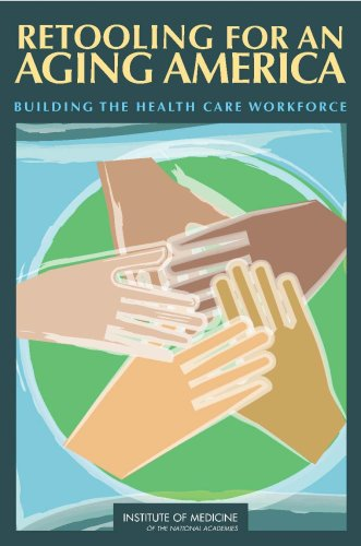 Retooling for an Aging America Building the Health Care Workforce  2008 edition cover