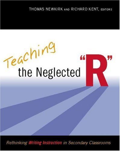 Teaching the Neglected R Rethinking Writing Instruction in Secondary Classrooms  2007 edition cover