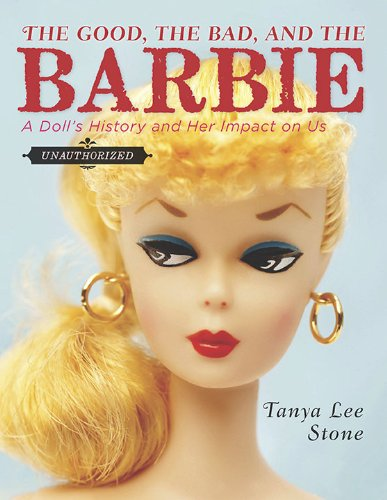 Good, the Bad, and the Barbie A Doll's History and Her Impact on Us  2010 edition cover