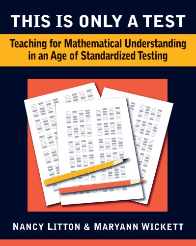 This Is Only a Test Teaching for Mathematical Understanding in an Age of Standardized Testing  2009 edition cover