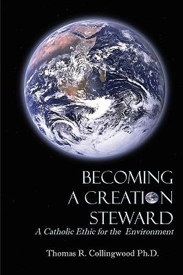 Becoming a Creation Steward A Catholic Ethic for the Environment  2010 9780982338872 Front Cover
