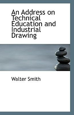 Address on Technical Education and Industrial Drawing N/A 9781113502872 Front Cover
