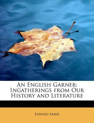 English Garner; Ingatherings from Our History and Literature  N/A 9781115719872 Front Cover