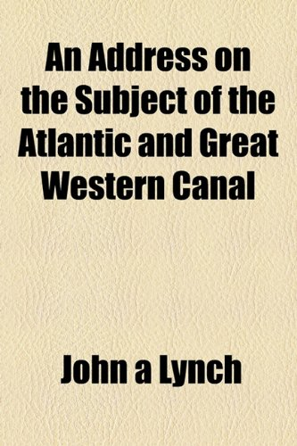 Address on the Subject of the Atlantic and Great Western Canal  2010 edition cover