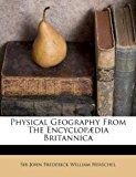 Physical Geography from the Encyclop�dia Britannic  N/A 9781178655872 Front Cover