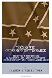 Men Who Ordered Pickett's Charge: the Civil War Careers of Robert E. Lee, James Longstreet, George Pickett and Edward Porter Alexander  N/A 9781493590872 Front Cover