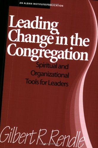 Leading Change in the Congregation Spiritual and Organizational Tools for Leaders  1998 9781566991872 Front Cover