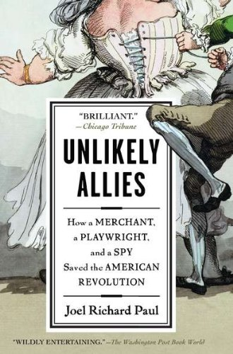 Unlikely Allies How a Merchant, a Playwright, and a Spy Saved the American Revolution N/A edition cover
