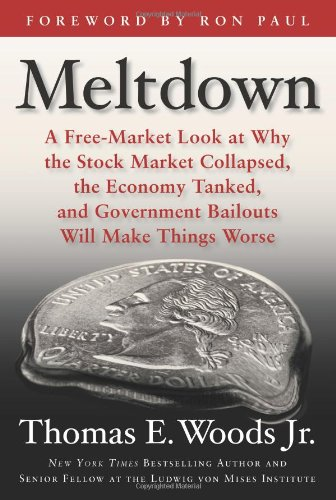 Meltdown A Free-Market Look at Why the Stock Market Collapsed, the Economy Tanked, and Government Bailouts Will Make Things Worse  2009 edition cover