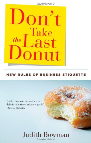 Don't Take the Last Donut New Rules of Business Etiquette  2009 edition cover