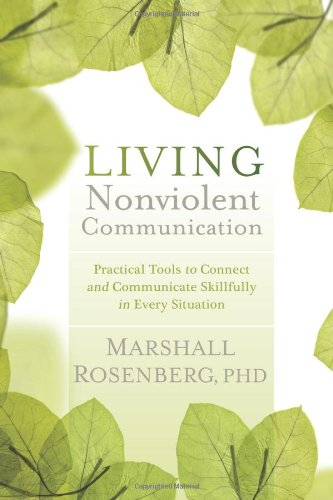 Living Nonviolent Communication Practical Tools to Connect and Communicate Skillfully in Every Situation  2012 edition cover