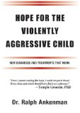 Hope for the Violently Aggressive Child New Diagnoses and Treatments That Work N/A 9781935274872 Front Cover