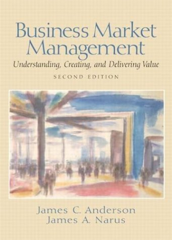 Business Market Management Understanding, Creating and Delivering Value 2nd 2004 (Revised) 9780130451873 Front Cover