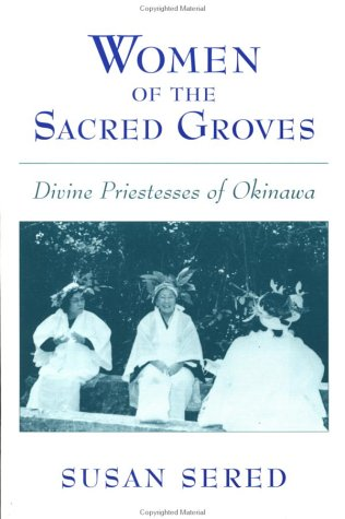 Women of the Sacred Groves Divine Priestesses of Okinawa  1999 edition cover