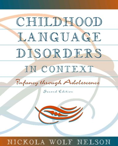 Childhood Language Disorders in Context Infancy Through Adolescence 2nd 1998 (Revised) edition cover