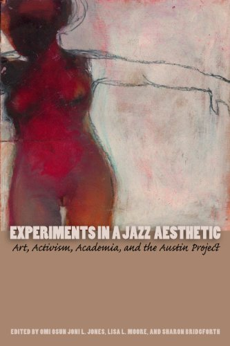 Experiments in a Jazz Aesthetic Art, Activism, Academia, and the Austin Project  2010 9780292722873 Front Cover