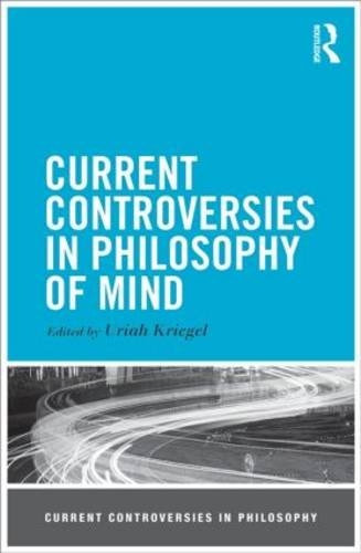 Current Controversies in Philosophy of Mind   2013 9780415530873 Front Cover