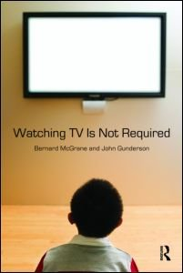 Watching TV Is Not Required Thinking about Media and Thinking about Thinking  2009 edition cover