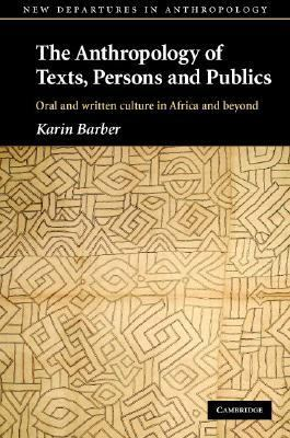 Anthropology of Texts, Persons and Publics Oral and Written Culture in Africa and Beyond  2007 9780521837873 Front Cover