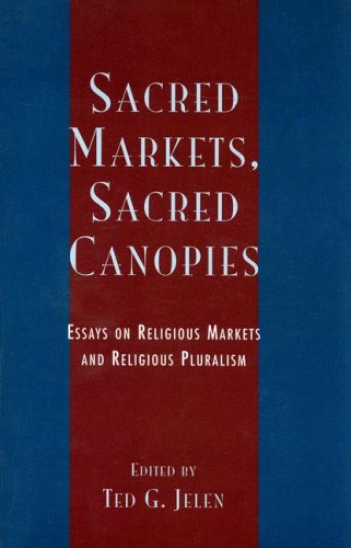 Sacred Markets, Sacred Canopies Essays on Religious Markets and Religious Pluralism N/A 9780742511873 Front Cover