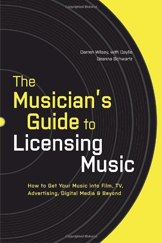 Musician's Guide to Licensing Music How to Get Your Music into Film, TV, Advertising, Digital Media and Beyond  2010 edition cover
