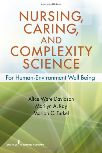 Nursing, Caring, and Complexity Science For Human-Environment Well Being  2010 9780826125873 Front Cover