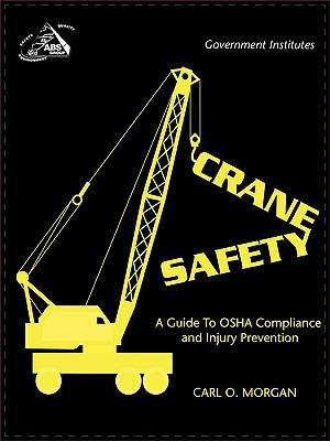 Crane Safety A Guide to OSHA Compliance and Injury Prevention  1999 9780865876873 Front Cover