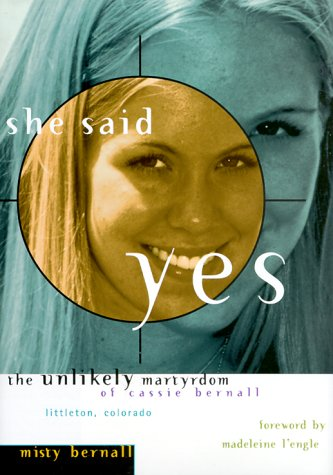 She Said Yes The Unlikely Martyrdom of Cassie Bernall  1999 9780874869873 Front Cover