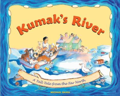 Kumak's River A Tall Tale from the Far North  2012 9780882408873 Front Cover
