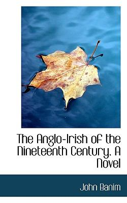 Anglo-Irish of the Nineteenth Century a Novel N/A 9781115192873 Front Cover