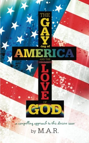 Gaying of America and the Love of God   2013 9781490820873 Front Cover