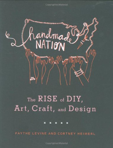 Handmade Nation The Rise of DIY, Art, Craft, and Design  2008 edition cover
