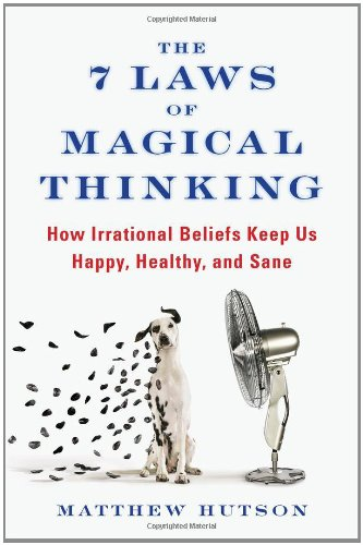 7 Laws of Magical Thinking How Irrational Beliefs Keep Us Happy, Healthy, and Sane  2012 edition cover