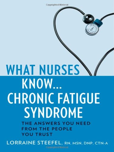 What Nurses Know... Chronic Fatigue Syndrome The Answers You Need from the People You Trust N/A 9781932603873 Front Cover