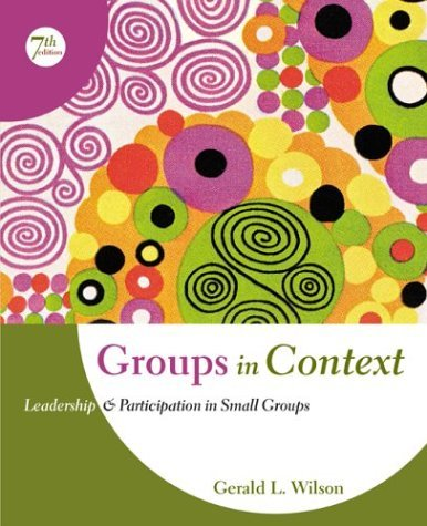 Groups in Context Leadership and Participation in Small Groups 7th 2005 (Revised) edition cover