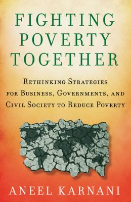 Fighting Poverty Together Rethinking Strategies for Business, Governments, and Civil Society to Reduce Poverty  2011 9780230105874 Front Cover