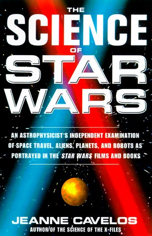 Science of Star Wars An Astrophysicist's Independent Examination of Space Travel, Aliens, Planets, and Robots as Portrayed in the Star Wars Films and Books Revised  edition cover