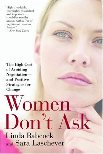 Women Don't Ask The High Cost of Avoiding Negotiation--And Positive Strategies for Change N/A edition cover
