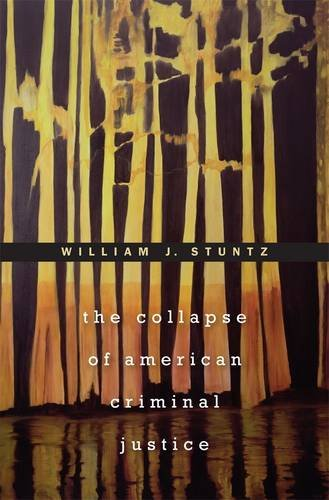 Collapse of American Criminal Justice   2013 edition cover