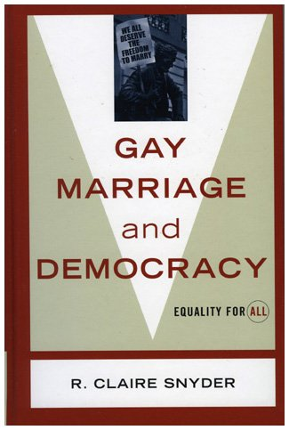 Gay Marriage and Democracy Equality for All  2005 9780742527874 Front Cover