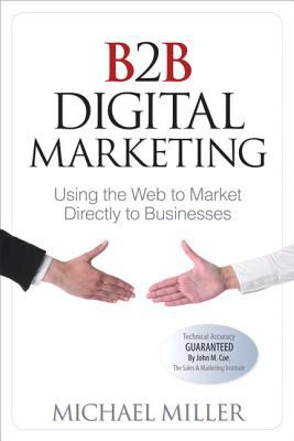 B2B Digital Marketing Using the Web to Market Directly to Businesses  2012 (Revised) edition cover
