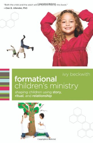 Formational Children's Ministry Shaping Children Using Story, Ritual, and Relationship  2010 edition cover