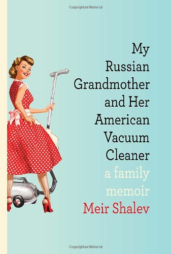 My Russian Grandmother and Her American Vacuum Cleaner A Family Memoir  2011 edition cover