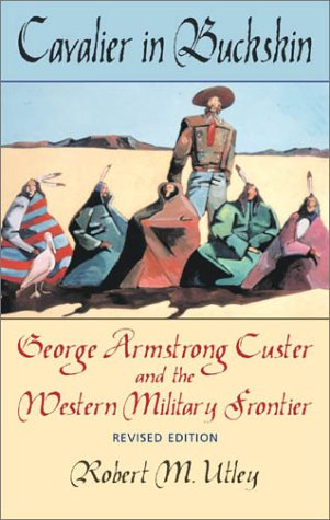 Cavalier in Buckskin George Armstrong Custer and the Western Military Frontier 2nd 2001 (Revised) edition cover